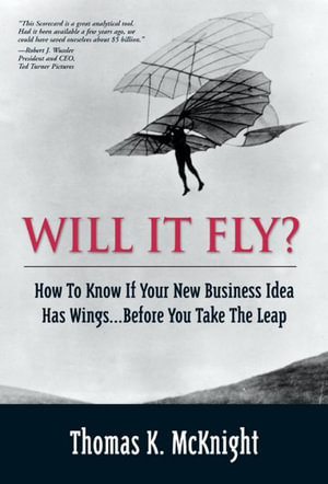 Will It Fly? How to Know If Your New Business Idea Has Wings...Before You Take the Leap - Thomas, K. McKnight