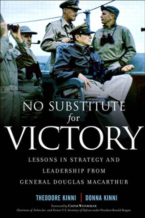 No Substitute for Victory : Lessons in Strategy and Leadership from General Douglas MacArthur - Theodore B. Kinni