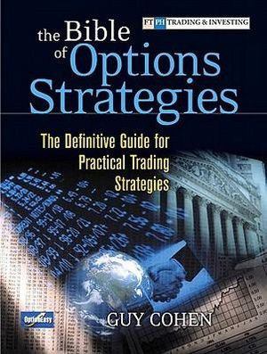 Bible of Options Strategies, The : The Definitive Guide for Practical Trading Strategies - Guy Cohen