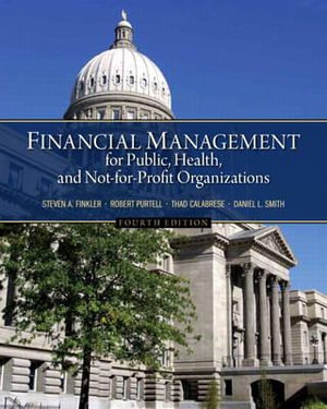 Financial Management for Public, Health, and Not-for Profit Organizations Steven A. Finkler