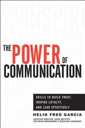 Power of Communication,The : Skills to Build Trust, Inspire Loyalty, and Lead Effectively - Helio Fred Garcia