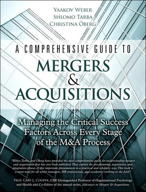 A Comprehensive Guide to Mergers & Acquisitions : Managing the Critical Success Factors Across Every Stage of the M&A Process - Yaakov Weber