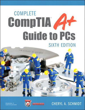 Complete CompTIA A+ Guide to PCs - Cheryl Schmidt