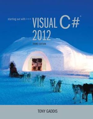Starting Out with Visual C# 2012 (with CD-ROM) - Tony Gaddis