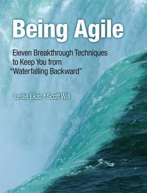 Being Agile : Eleven Breakthrough Techniques to Keep You from