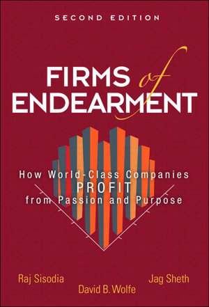 Firms of Endearment : How World-Class Companies Profit from Passion and Purpose - Rajendra S. Sisodia