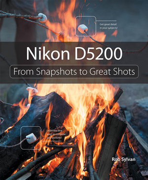 Nikon D5200 : From Snapshots to Great Shots - Rob Sylvan
