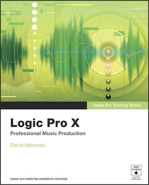 Apple Pro Training Series : Logic Pro X: Professional Music Production - David Nahmani