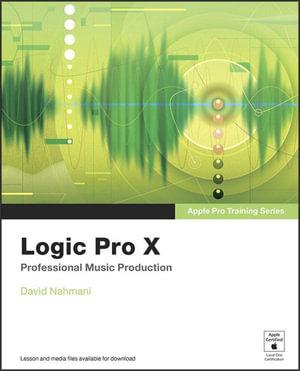 Apple Pro Training Series : Logic Pro X: Professional Music Production - David Nahmani