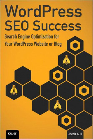 WordPress SEO Success : Search Engine Optimization for Your WordPress Website or Blog - Jacob Aull