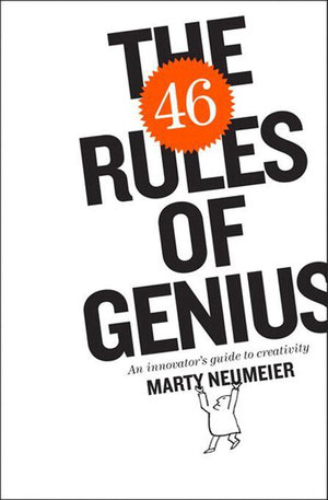 The 46 Rules of Genius : An Innovator's Guide to Creativity - Marty Neumeier