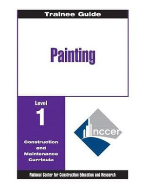 Painting : Commercial and Residential, Level One, Level 1 - National Center for Construction Educati