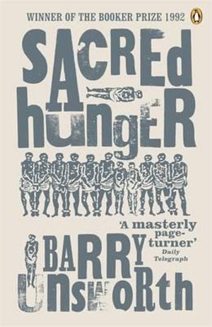Sacred Hunger : Winner of the 1992 Man Booker Prize - Barry Unsworth