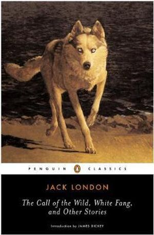 The Call of the Wild, White Fang, and Other Stories : Penguin Twentieth-Century Classics - Jack London