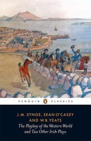 The Playboy of the Western World and Two Other Irish Plays : Penguin Twentieth-Century Classics - John M. Synge