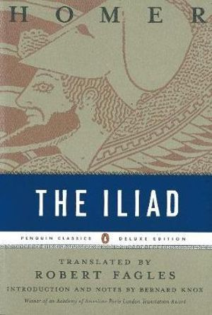 The Iliad : Penguin Classics Deluxe Edition -  Homer