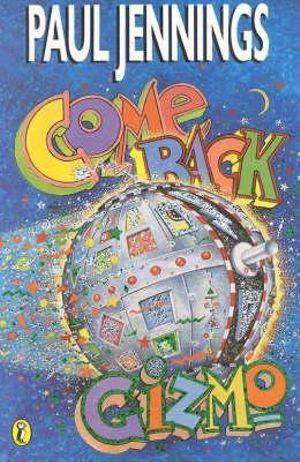 Come Back Gizmo! : Gizmo Series : Book 3 - Paul Jennings