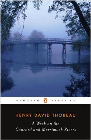 A Week on the Concord and Merrimack Rivers  : Penguin Classics - Henry David Thoreau