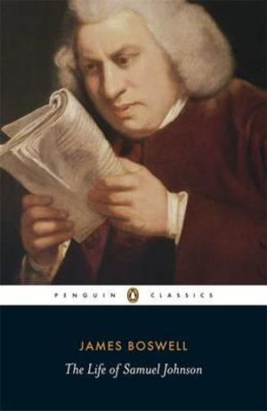 The Life of Samuel Johnson : Penguin Classics - James Boswell