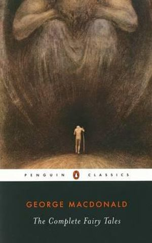 The Complete Fairy Tales : Penguin Classics - George MacDonald