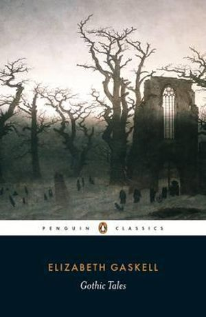 Gothic Tales : Penguin Classics - Elizabeth Gaskell