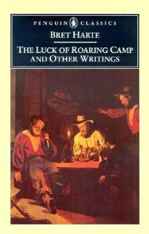 The Luck of Roaring Camp and Other Writings / Bret Harte ; with an Introduction and Notes by Gary Scharnhorst. : Penguin Classics - Bret. Harte