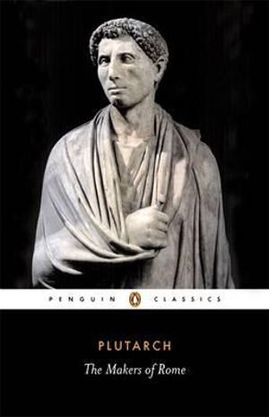 Makers of Rome : Penguin Classics - Plutarch