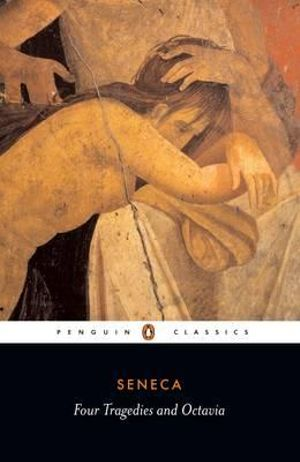 Four Tragedies and Octavia : Penguin Classics - Lucius Annaeus Seneca