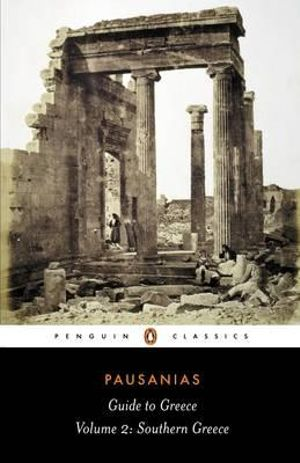 Guide to Greece : Southern Greece - Pausanias