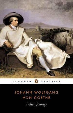 Italian Journey 1786-1788 : Penguin Classics - Johann Wolfgang von Goethe