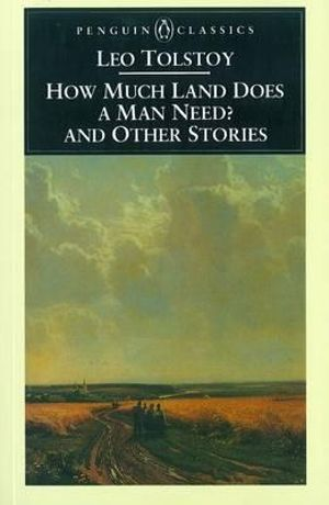 How Much Land Does a Man Need and Other Stories - Leo Tolstoy