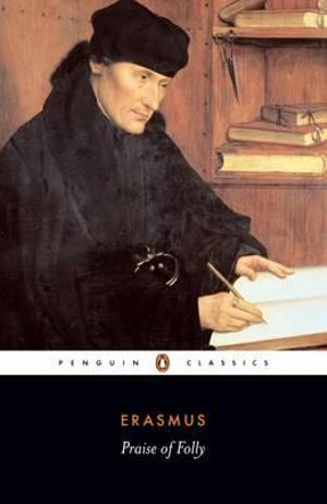 Praise of Folly - Erasmus