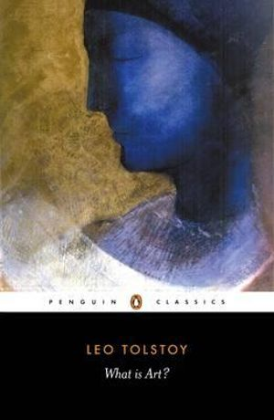 What Is Art? : Penguin Classics - Leo Tolstoy