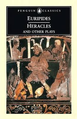 Heracles and Other Plays - Euripides