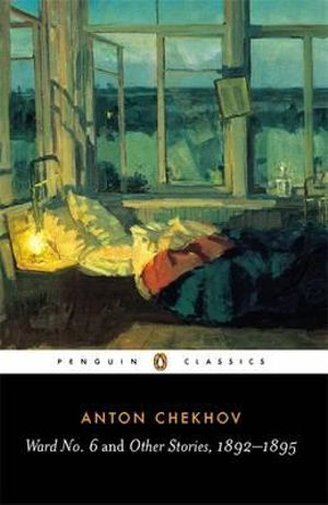 Ward No. 6 and Other Stories, 1892-1895 - Anton Chekhov