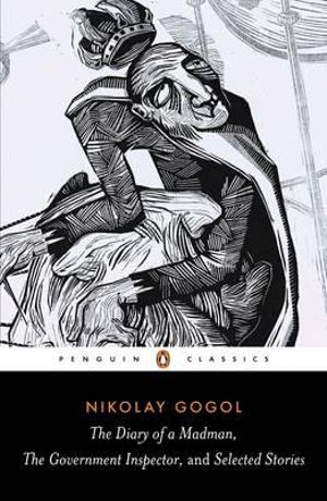 The Diary of a Madman, The Government Inspector and Selected Stories : Penguin Classics - Nikolai Gogol