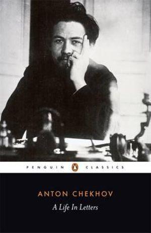 Chekhov : A Life in Letters - Anton Chekhov
