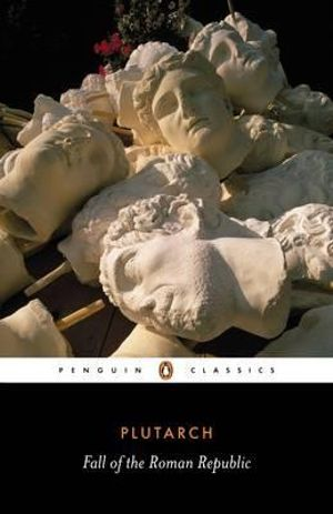 The Fall of the Roman Republic: Six Lives : Penguin Classics - Plutarch