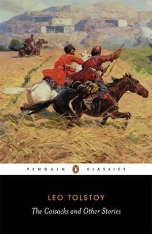 The Cossacks and Other Stories : Stories of Sevastopol; The Cossacks; Hadji Murat - Leo Tolstoy