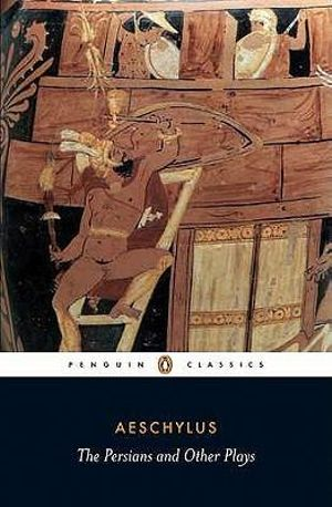 Persians and Other Plays : The Persians / Prometheus Bound / Seven Against Thebes / The Suppliants - Aeschylus