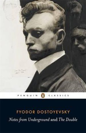 Notes From Underground and the Double : Penguin Classics - Fyodor Dostoyevsky