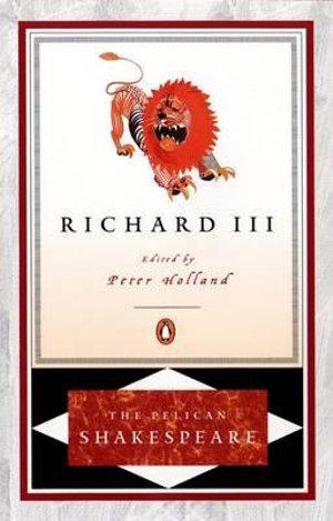 Richard III : The Pelican Shakespeare - William Shakespeare