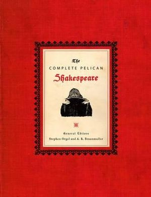 The Complete Pelican Shakespeare : Penguin Classics Deluxe Edition - William Shakespeare