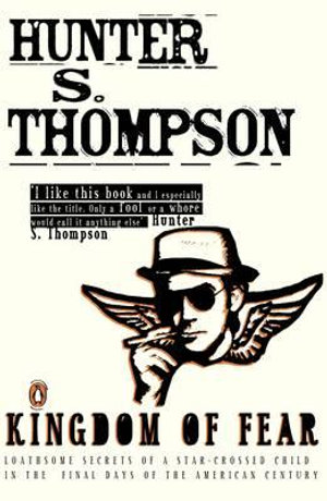 Kingdom of Fear: Loathsome Secrets of a Star-crossed Child in the Final  Days of the American Century :  Loathsome Secrets of a Star-crossed Child in the Final  Days of the American Century - Hunter S. Thompson