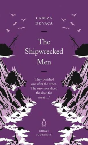 The Shipwrecked Men : Penguin Great Journeys - Alvar Nunez Cabeza De Vaca