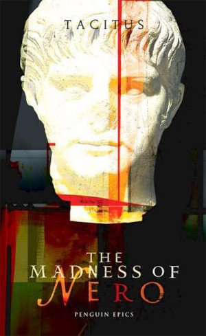The Madness of Nero : Penguin Epics - Tacitus