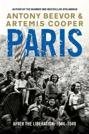 Paris After the Liberation : 1944 - 1949 - Antony Beevor