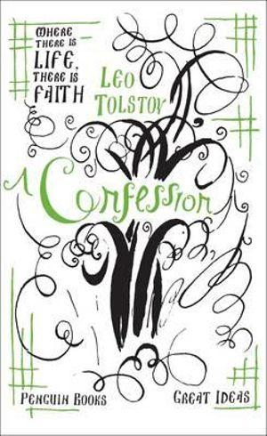 Penguin Books Great Ideas: A Confession :  A Confession - Leo Tolstoy
