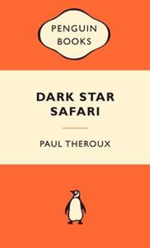 Dark Star Safari : Popular Penguins - Paul Theroux