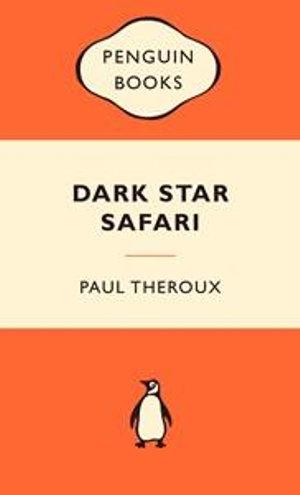 Dark Star Safari : Popular Penguins : Popular Penguins - Paul Theroux